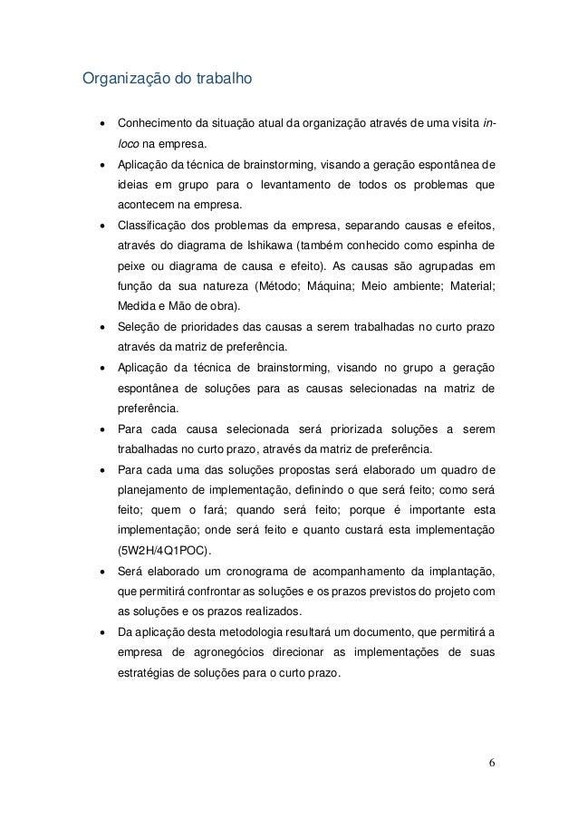 6 Organização do trabalho  Conhecimento da situação atual da organização através de uma visita in- loco na empresa.  Apl...