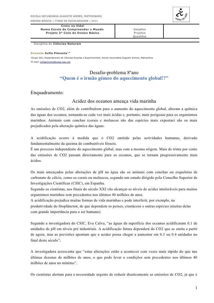 ESCOLA SECUNDÁRIA AUGUSTO GOMES, MATOSINHOSENSINO BÁSICO | 7ºANO DE ESCOLARIDADE | 2011                   Como na Vida!   ...