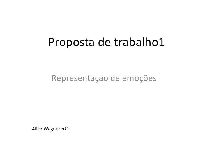 Proposta de trabalho1<br />Representaçao de emoções<br />Alice Wagner nº1<br />