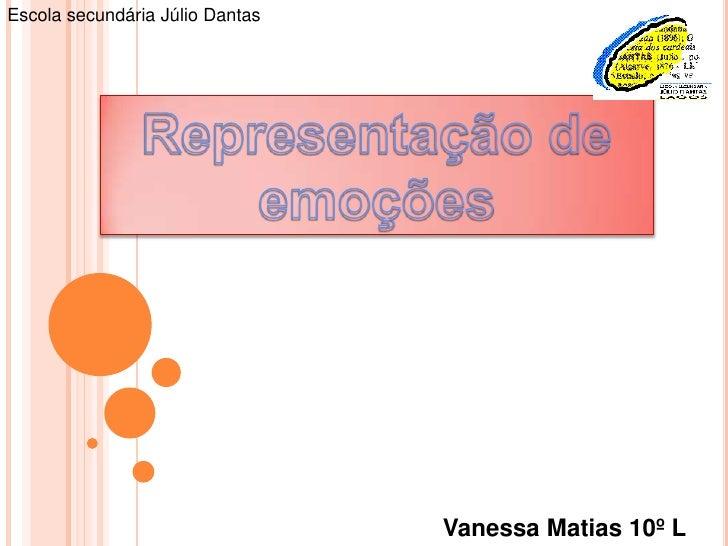 Escola secundária Júlio Dantas<br />Representação de emoções<br />Vanessa Matias 10º L<br />
