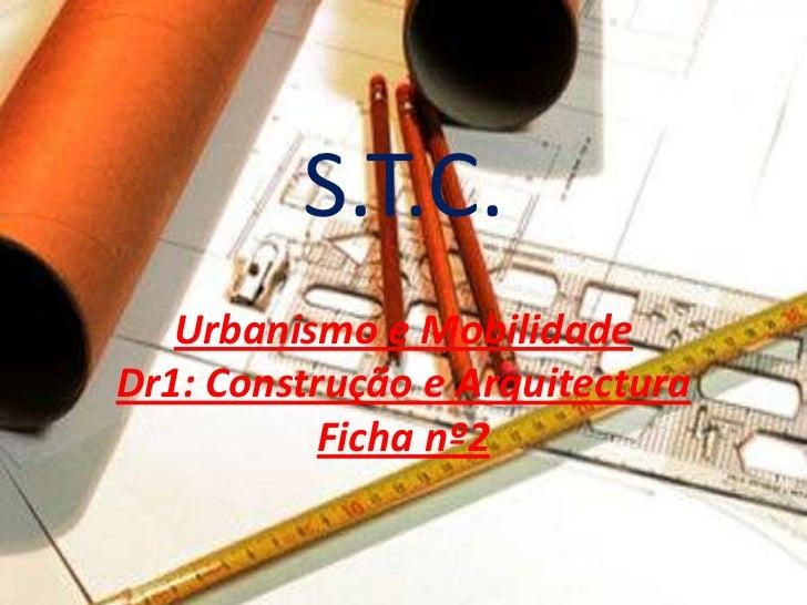 S.T.C.   Urbanismo e MobilidadeDr1: Construção e Arquitectura           Ficha nº2
