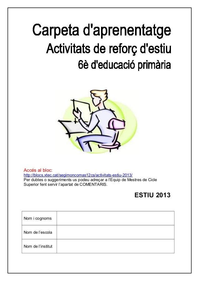 Accés al bloc:http://blocs.xtec.cat/segimoncomas12cs/activitats-estiu-2013/Per dubtes o suggeriments us podeu adreçar a l'...