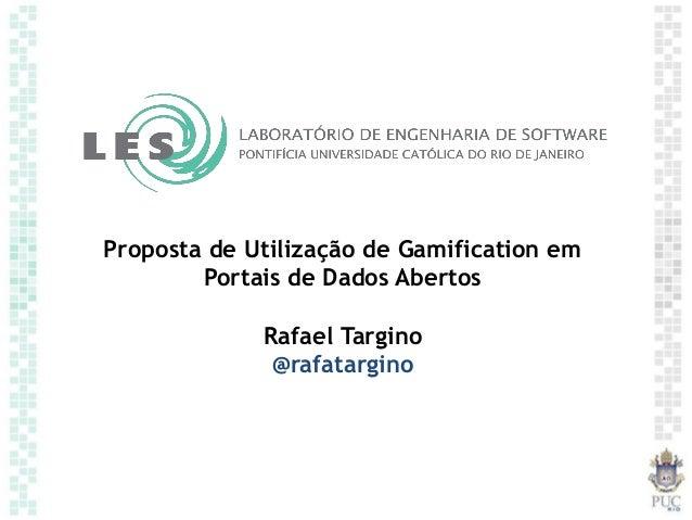 Proposta de Utilização de Gamification em Portais de Dados Abertos Rafael Targino @rafatargino