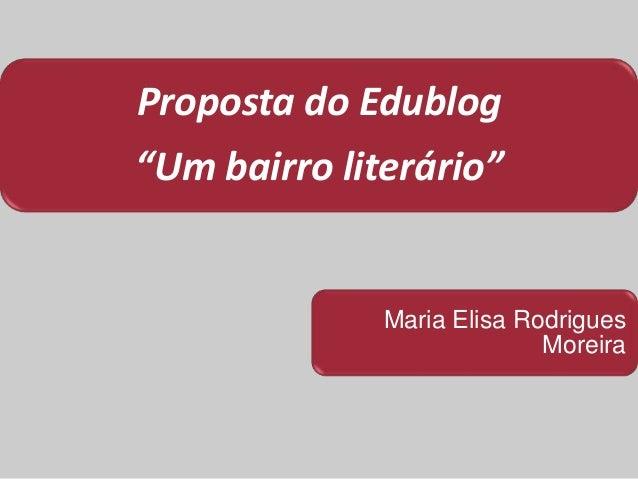 """Proposta do Edublog """"Um bairro literário"""" Maria Elisa Rodrigues Moreira"""