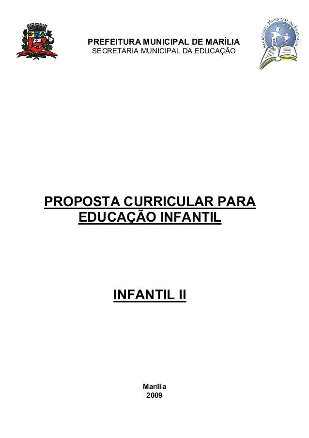 PREFEITURA MUNICIPAL DE MARÍLIA SECRETARIA MUNICIPAL DA EDUCAÇÃO PROPOSTA CURRICULAR PARA EDUCAÇÃO INFANTIL INFANTIL II Ma...