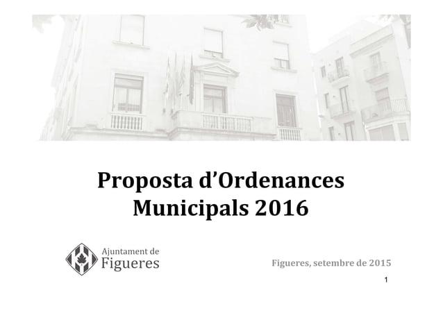 1 Proposta d'Ordenances Municipals 2016 Figueres, setembre de 2015