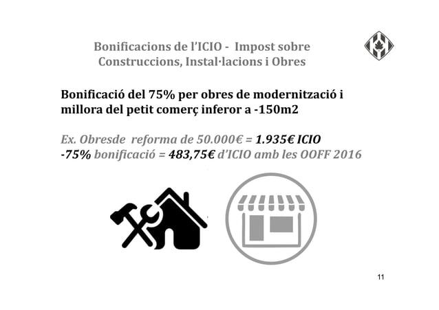 Bonificacions de l'ICIO - Impost sobre Construccions, Instal·lacions i Obres 11 Bonificació del 75% per obres de modernitz...