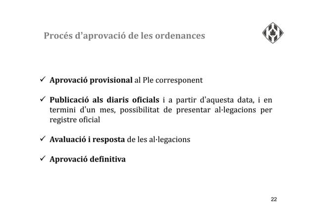 22 Aprovació provisional al Ple corresponent Publicació als diaris oficials i a partir d'aquesta data, i en termini d'un m...