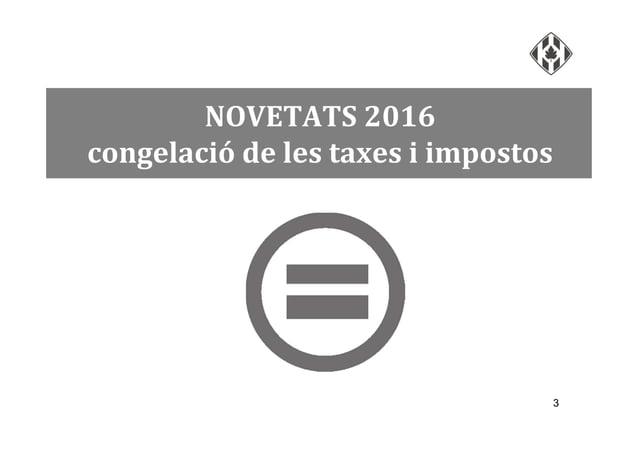 3 NOVETATS 2016 congelació de les taxes i impostos