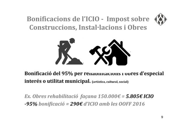 Bonificacions de l'ICIO - Impost sobre Construccions, Instal·lacions i Obres 9 Bonificació del 95% per rehabilitacions i o...