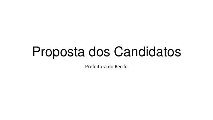 Proposta dos Candidatos        Prefeitura do Recife