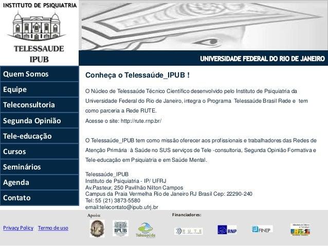 INSTITUTO DE PSIQUIATRIA Conheça o Telessaúde_IPUB ! O Núcleo de Telessaúde Técnico Científico desenvolvido pelo Instituto...