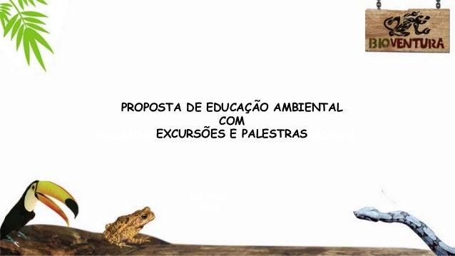 PROJETODEEDUCAÇÃOAMBIENTALEMESCOLAS São Paulo 2013 PROPOSTA DE EDUCAÇÃO AMBIENTAL COM EXCURSÕES E PALESTRAS