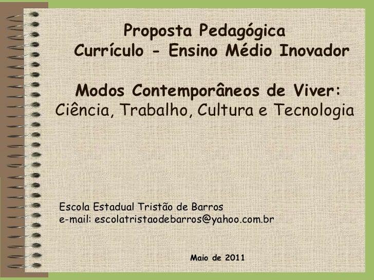 Proposta Pedagógica  Currículo - Ensino Médio Inovador Modos Contemporâneos de Viver: Ciência, Trabalho, Cultura e Tecnolo...