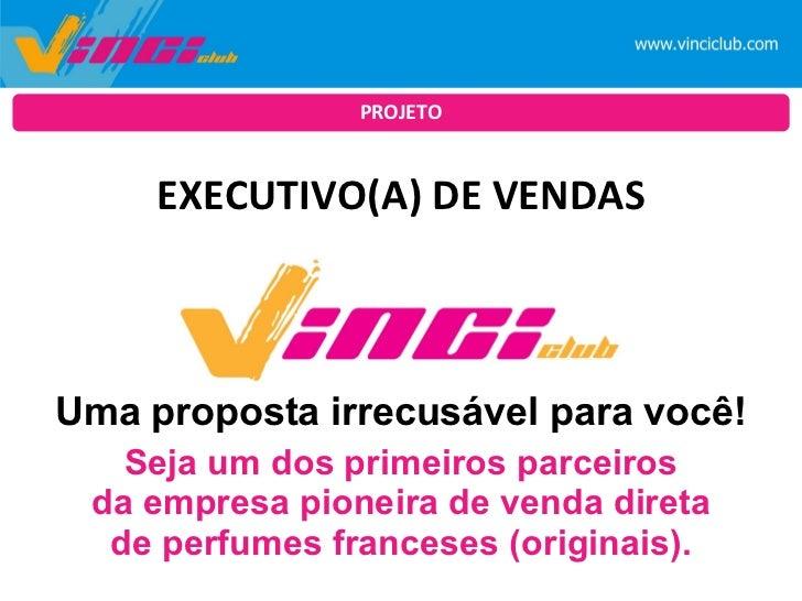 <ul><li>EXECUTIVO(A) DE VENDAS </li></ul>PROJETO Uma proposta irrecusável para você! Seja um dos primeiros parceiros da em...