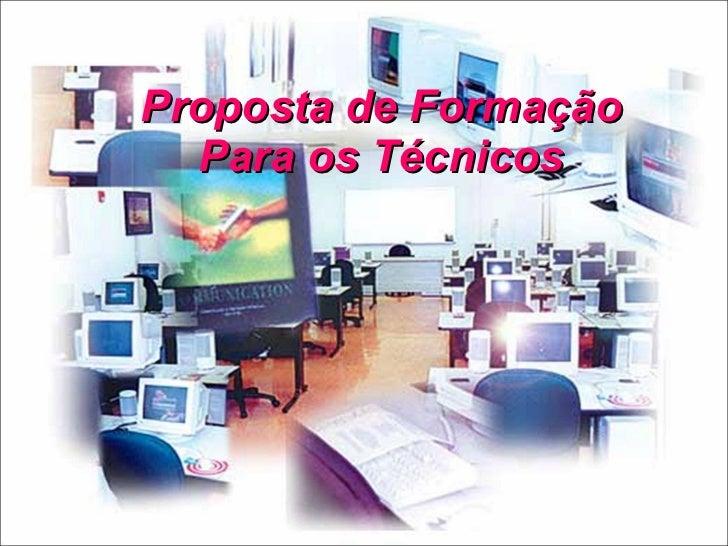 Proposta de Formação Para os Técnicos