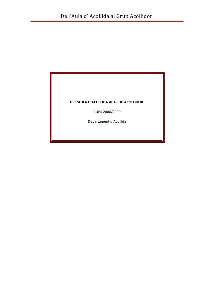 De l'Aula d' Acollida al Grup Acollidor    DE L'AULA D'ACOLLIDA AL GRUP ACOLLIDOR                CURS 2008/2009           ...