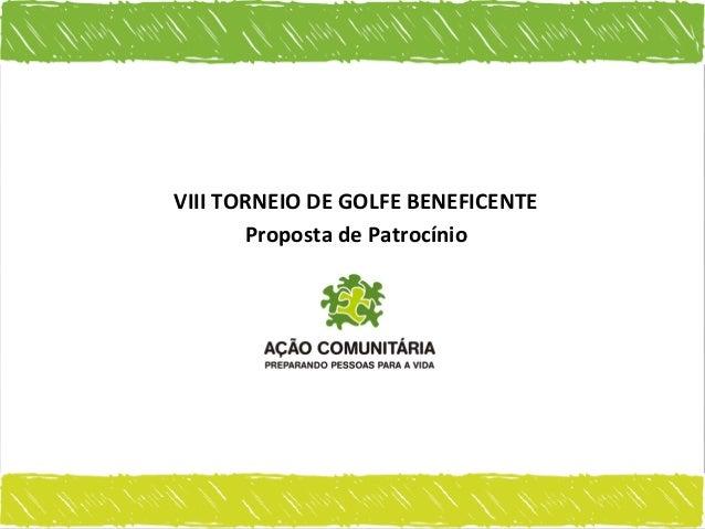 VIII TORNEIO DE GOLFE BENEFICENTE       Proposta de Patrocínio