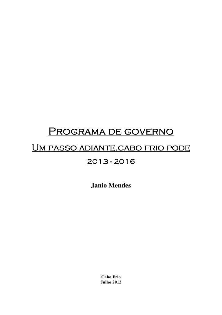 Programa de governoUm passo adiante.cabo frio pode          2013 - 2016           Janio Mendes             Cabo Frio      ...