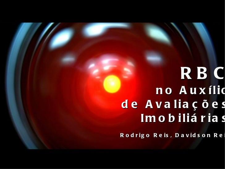RBC no Auxílio de Avaliações Imobiliárias Rodrigo Reis, Davidson Reis