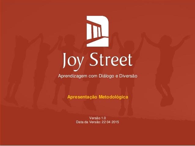 Aprendizagem com Diálogo e Diversão Apresentação Metodológica Versão 1.0 Data da Versão: 22 04 2015