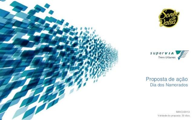Proposta de ação Dia dos Namorados  MAIO/2013 Validade da proposta: 30 dias.