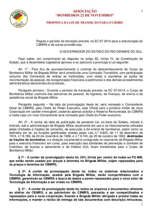 """ASSOCIAÇÃO  """"BOMBEIROS 22 DE NOVEMBRO""""  PROPOSTA DA LEI DE TRANSIÇÃO PARA O CBMRS  1  1  Regula o período de transição pre..."""