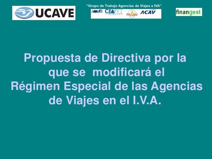 """""""Grupo de Trabajo Agencias de Viajes e IVA""""<br />Propuesta de Directiva por la<br /> que se  modificará el<br /> Régimen E..."""