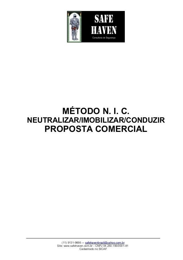 MÉTODO N. I. C. NEUTRALIZAR/IMOBILIZAR/CONDUZIR PROPOSTA COMERCIAL (11) 9131-9666 –- safehavenbrazil@yahoo.com.br Site: ww...