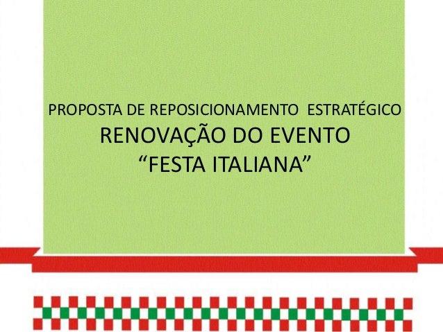 """PROPOSTA DE REPOSICIONAMENTO ESTRATÉGICO     RENOVAÇÃO DO EVENTO        """"FESTA ITALIANA"""""""