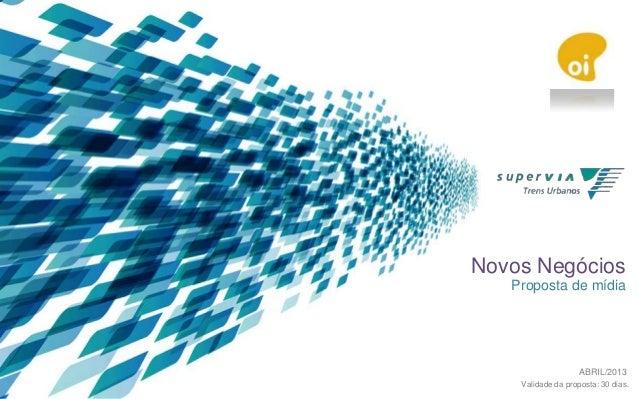 Novos Negócios Proposta de mídia  ABRIL/2013 Validade da proposta: 30 dias.