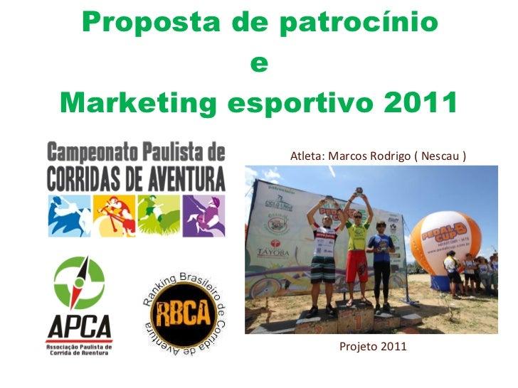 Proposta de patrocínio e Marketing esportivo 2011 Atleta: Marcos Rodrigo ( Nescau ) Projeto 2011