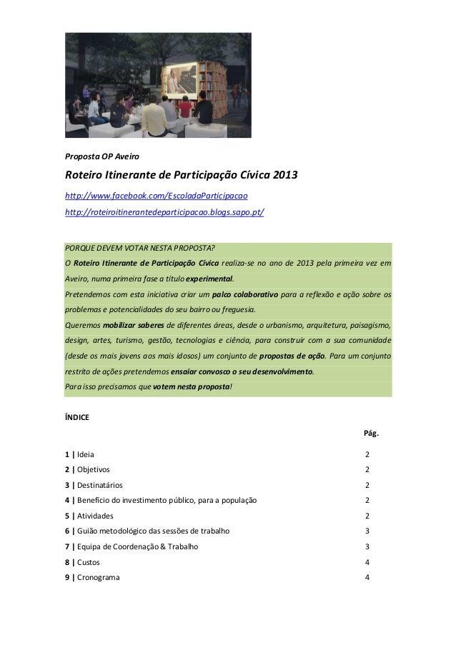 Proposta OP AveiroRoteiro Itinerante de Participação Cívica 2013http://www.facebook.com/EscoladaParticipacaohttp://roteiro...