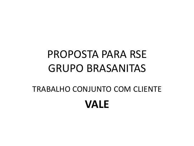 PROPOSTA PARA RSE   GRUPO BRASANITASTRABALHO CONJUNTO COM CLIENTE           VALE