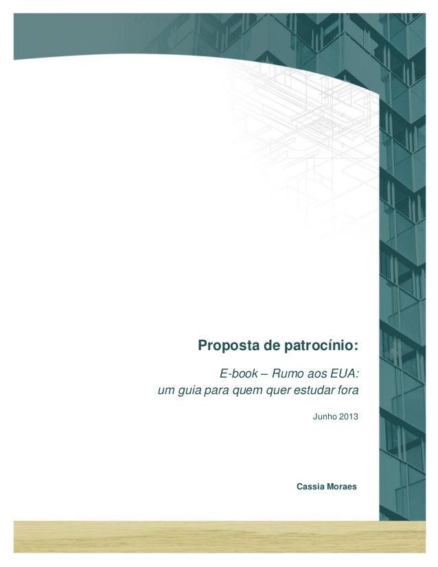 Cassia MoraesProposta de patrocínio:E-book – Rumo aos EUA:um guia para quem quer estudar foraJunho 2013