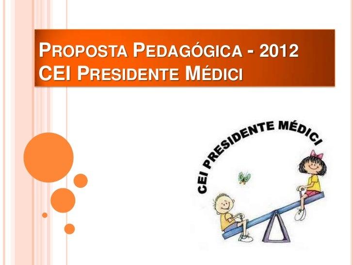 PROPOSTA PEDAGÓGICA - 2012CEI PRESIDENTE MÉDICI