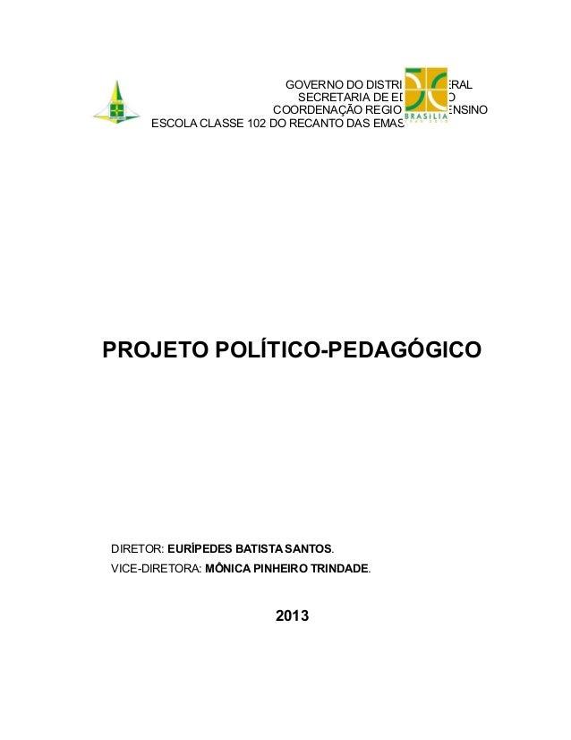 GOVERNO DO DISTRITO FEDERAL SECRETARIA DE EDUCAÇÃO COORDENAÇÃO REGIONAL DE ENSINO ESCOLA CLASSE 102 DO RECANTO DAS EMAS  P...