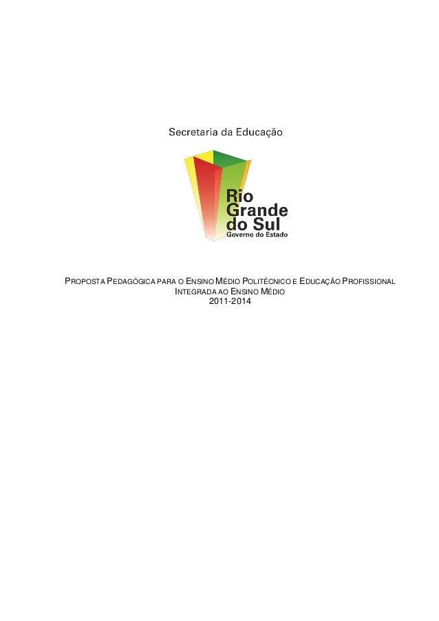 PROPOSTA PEDAGÓGICA PARA O ENSINO MÉDIO POLITÉCNICO E EDUCAÇÃO PROFISSIONAL INTEGRADA AO ENSINO MÉDIO 2011-2014