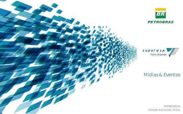 Mídias & Eventos  MARÇO/2013 Validade da proposta: 30 dias.