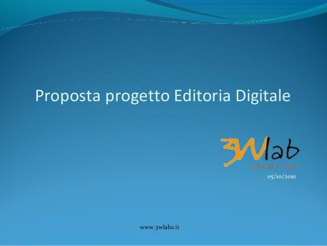 www.3wlabs.it Proposta progetto Editoria Digitale 05/10/2010