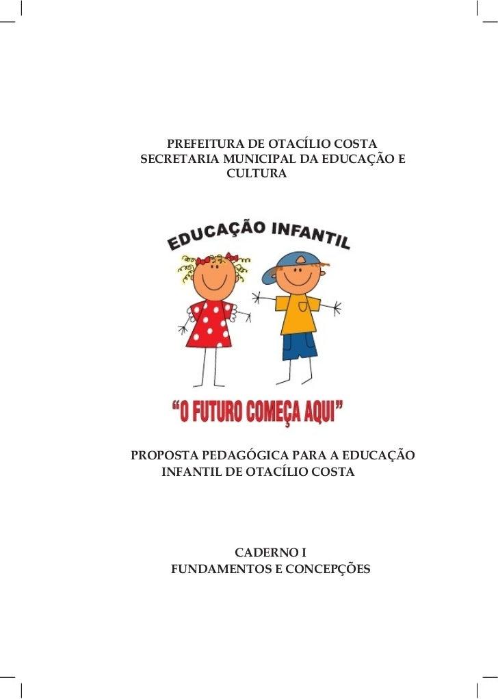 PREFEITURA DE OTACÍLIO COSTA SECRETARIA MUNICIPAL DA EDUCAÇÃO E            CULTURAPROPOSTA PEDAGÓGICA PARA A EDUCAÇÃO    I...