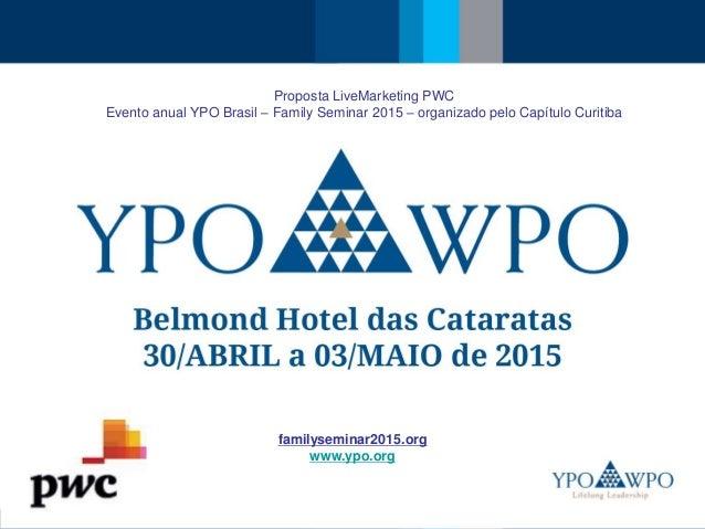 Proposta LiveMarketing PWC  Evento anual YPO Brasil – Family Seminar 2015 – organizado pelo Capítulo Curitiba  familysemin...