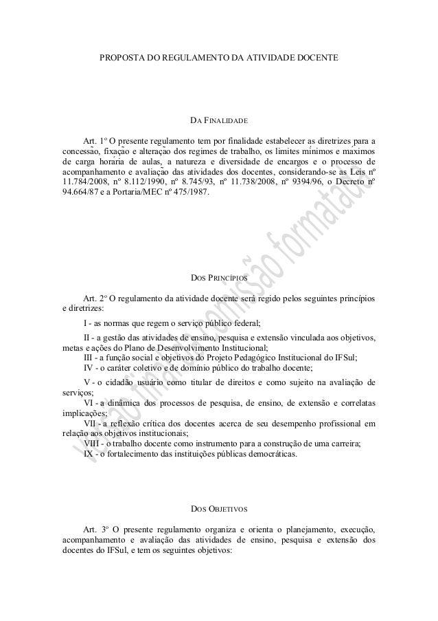 PROPOSTA DO REGULAMENTO DA ATIVIDADE DOCENTE DA FINALIDADE Art. 1o O presente regulamento tem por finalidade estabelecer a...