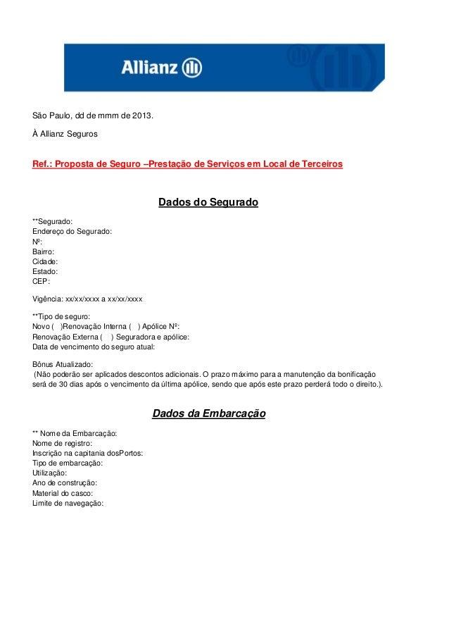 São Paulo, dd de mmm de 2013.À Allianz SegurosRef.: Proposta de Seguro –Prestação de Serviços em Local de TerceirosDados d...
