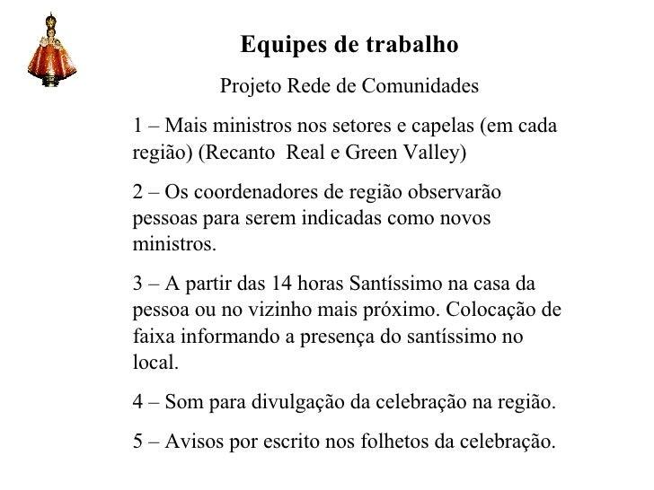 Equipes de trabalho Projeto Rede de Comunidades 1 – Mais ministros nos setores e capelas (em cada região) (Recanto  Real e...