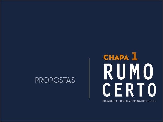 CHAPA              1PROPOSTAS   RUMO            CERTO            PRESIDENTE   DELEGADO RENATO HENDGES