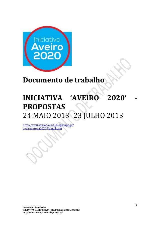 1 documento de trabalho INICIATIVA 'AVEIRO 2020' – PROPOSTAS (23 JULHO 2013) http://aveiroeuropa2020.blogs.sapo.pt/ Docume...