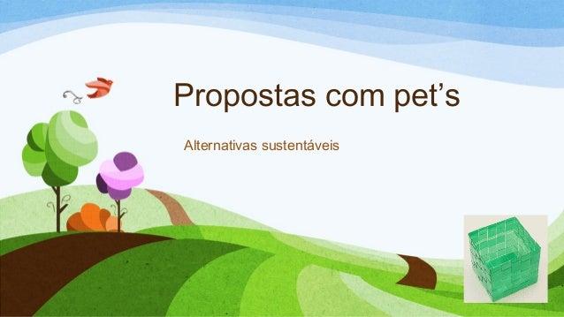 Propostas com pet's Alternativas sustentáveis