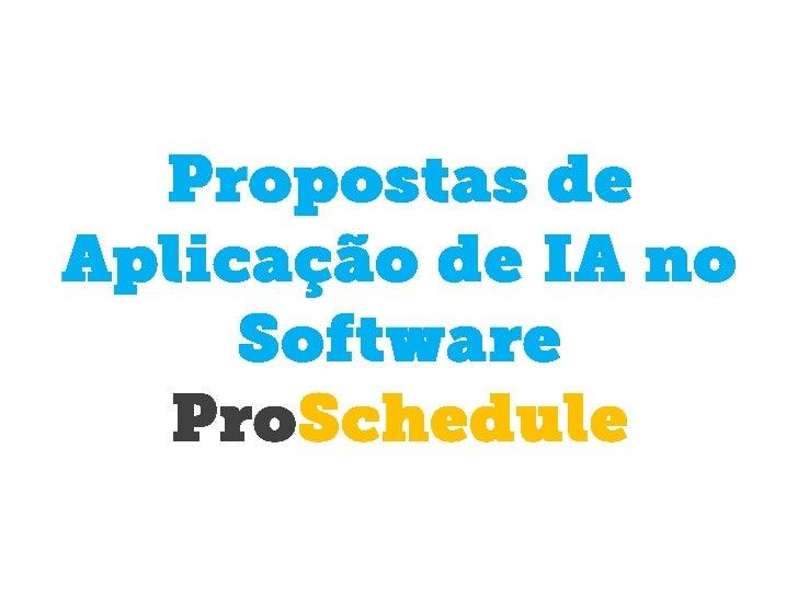 Propostas de Aplicação de IA no Software Proschedule