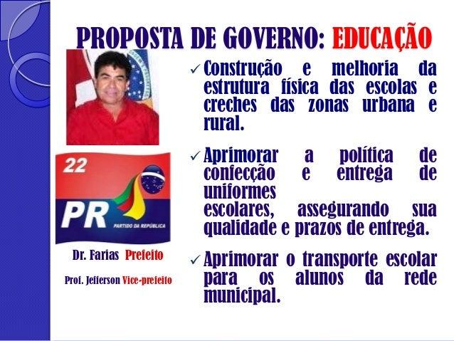 PROPOSTA DE GOVERNO: EDUCAÇÃO  Construção  e melhoria da estrutura física das escolas e creches das zonas urbana e rural....